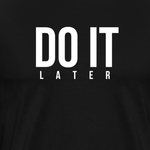 DO IT later - Männer Premium T-Shirt