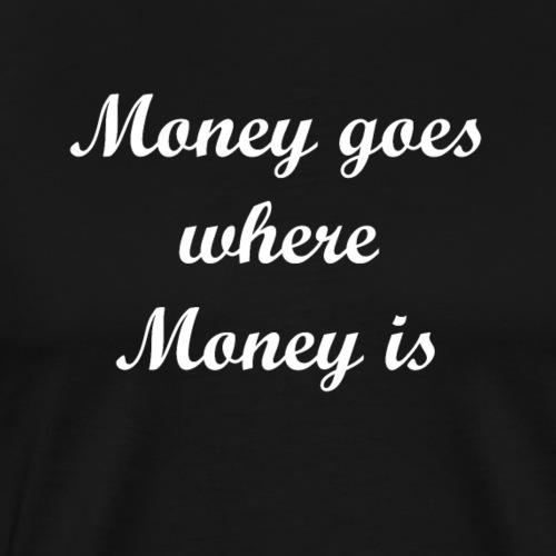 Money goes - white - Männer Premium T-Shirt