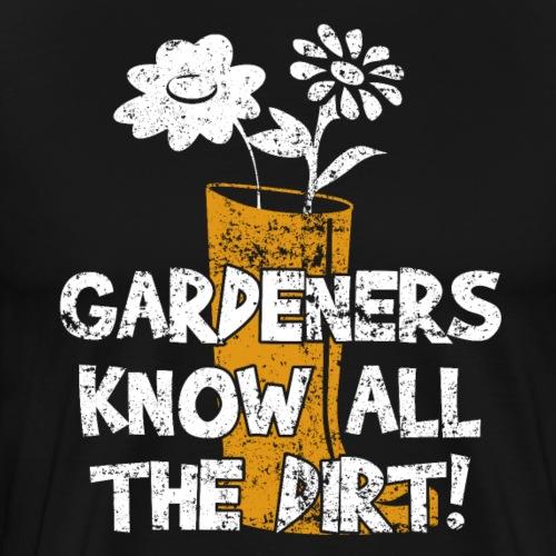 GARDENERS KNOW ALL THE DIRT - Männer Premium T-Shirt