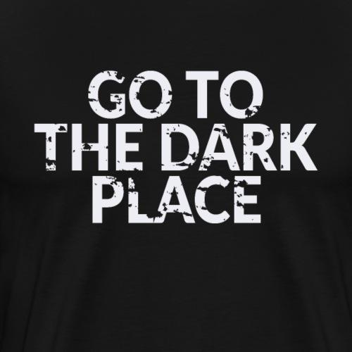 Go to the Dark Place - Motivation Fitness - Männer Premium T-Shirt