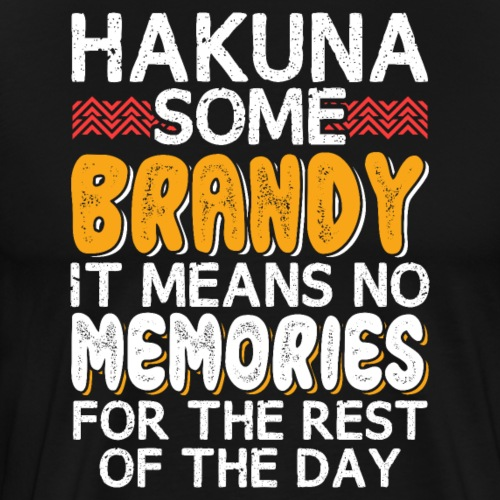 HAKUNA SOME BRANDY No Memories - Männer Premium T-Shirt