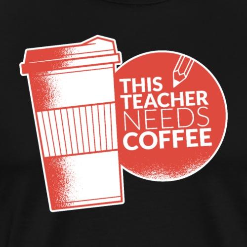 This teacher needs coffee, Geschenkidee für Lehrer