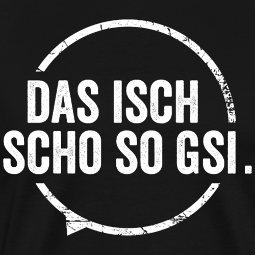 DAS ISCH SCHO SO GSI - Männer Premium T-Shirt