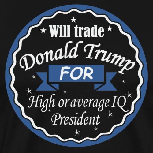 Echange D.Trump contre un pres. au QI moyen/élevé - T-shirt Premium Homme