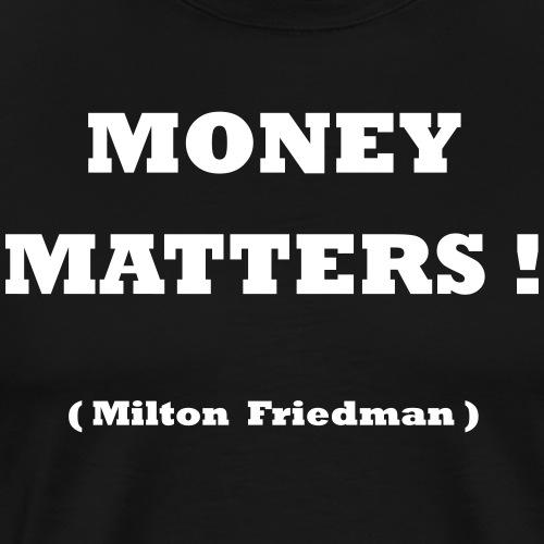 Money matters! Milton Friedman - Männer Premium T-Shirt