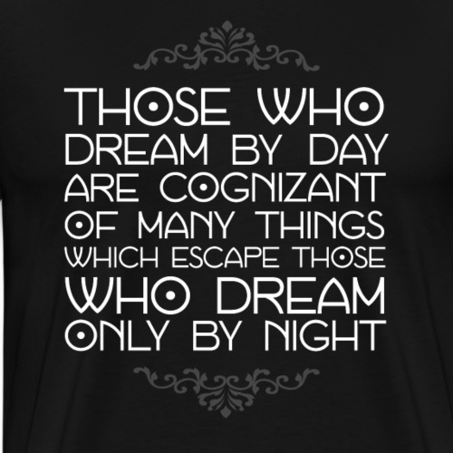 Those Who Dream By Day - Men's Premium T-Shirt