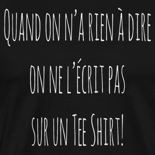 Quand on n'a rien à dire, on ne l'écrit pas... - T-shirt Premium Homme