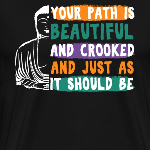 YOUR PATH IS BEAUTIFUL AND CROOKED Zen Quote - Männer Premium T-Shirt