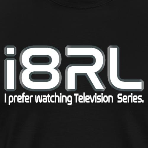 i8RL - I prefer watching Television series - Men's Premium T-Shirt