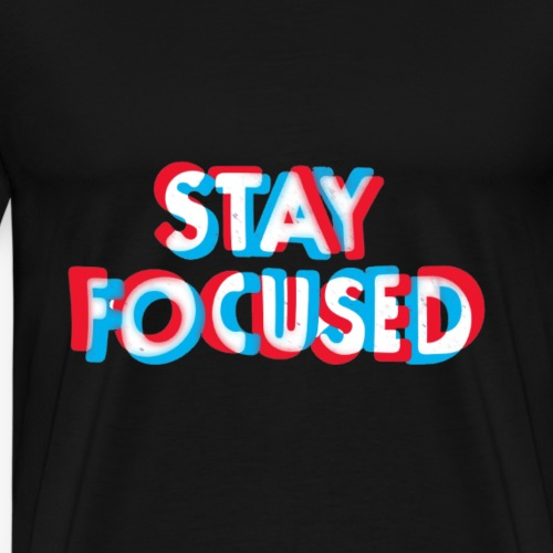 Stay focused - T-shirt Premium Homme