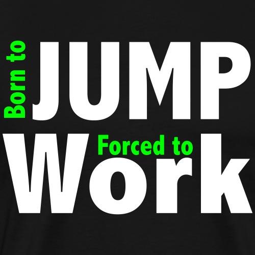 BORN TO JUMP - T-shirt Premium Homme