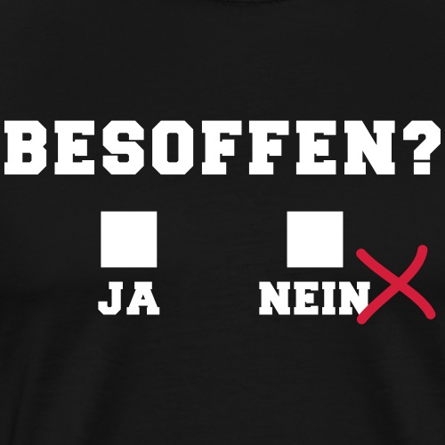 besoffen ja nein ankreuzen lustig Sauftour Spruch - Männer Premium T-Shirt