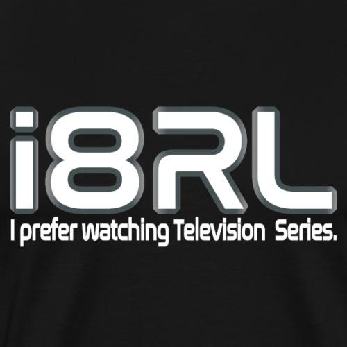 i8RL - I prefer watching Television series - T-shirt Premium Homme