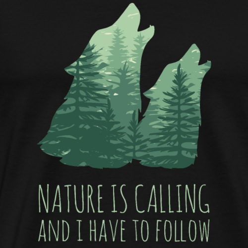NATURE IS CALLING - Wölfe Wald Spruch - Männer Premium T-Shirt