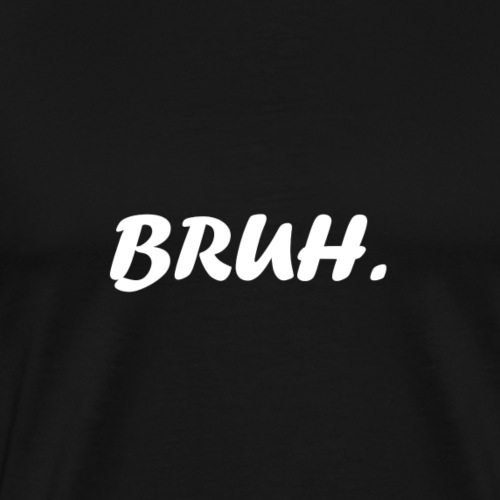 bruh - Männer Premium T-Shirt