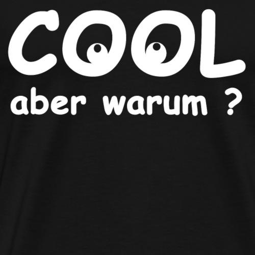 Cool aber warum, Spruch, Augen, Geschenkidee - Männer Premium T-Shirt