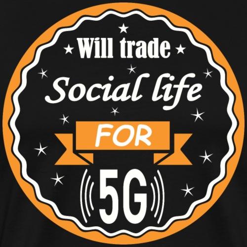 Trade Social Life for 5G - T-shirt Premium Homme