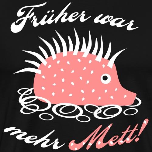 Mettigel Früher war mehr Mett | spassprediger - Männer Premium T-Shirt
