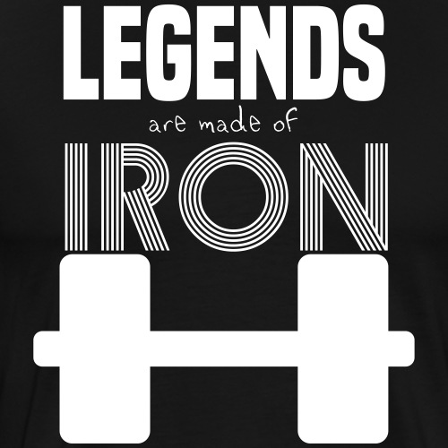 Legends are made of Iron - T-shirt Premium Homme