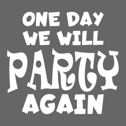 one day we will party again - Männer Premium T-Shirt
