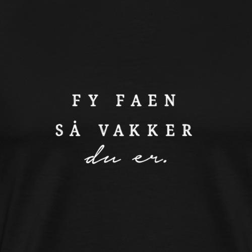 Fy faen så vakker du er (svart) - Premium-T-shirt herr