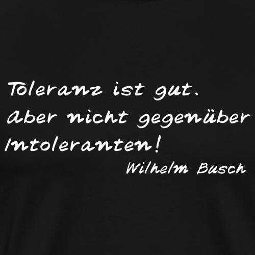 Wilhelm Busch - Toleranz ist gut - Männer Premium T-Shirt