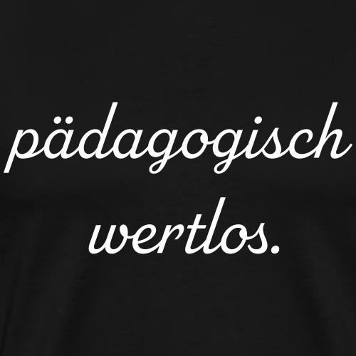Pädagogisch Wertlos   Weiss - Männer Premium T-Shirt