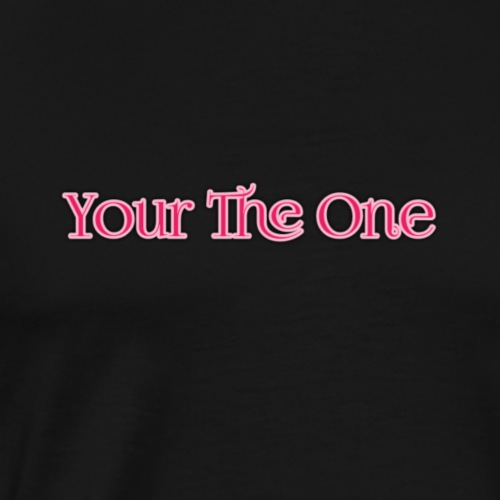 Your The One - Men's Premium T-Shirt