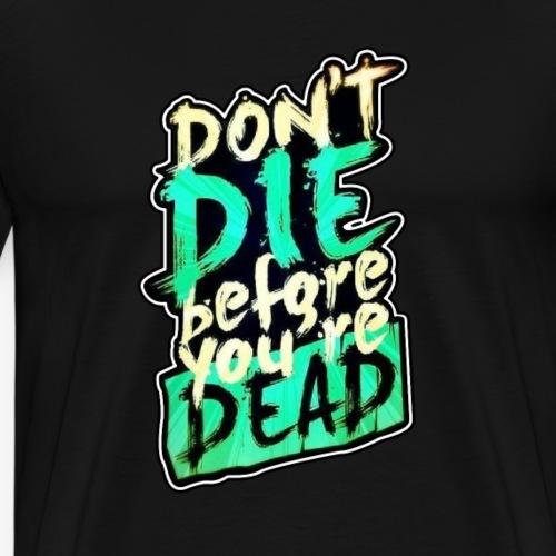 Don't die before you're dead - Men's Premium T-Shirt