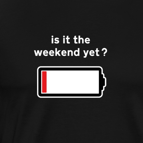 Funny Is It The Weekend Yet? - Men's Premium T-Shirt