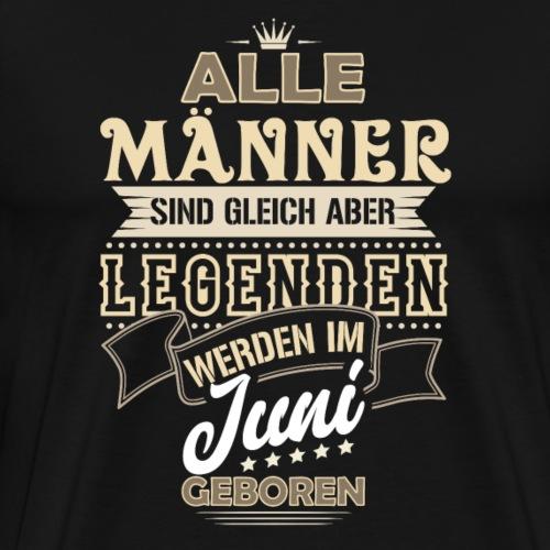 Mann Männer Legende Geburtstag Geschenk B-Day Juni - Männer Premium T-Shirt