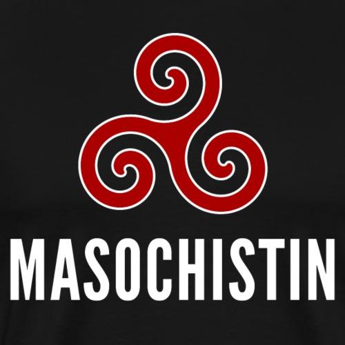 """Masochistin"" – dunkle Textilien - Männer Premium T-Shirt"