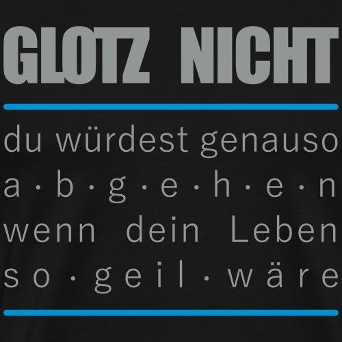Glotz nicht - abgehen - so geil - Party Fun Spruch - Männer Premium T-Shirt