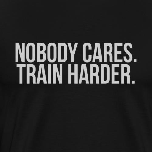 Nobody Cares Train Harder Fitness Shirt - Männer Premium T-Shirt