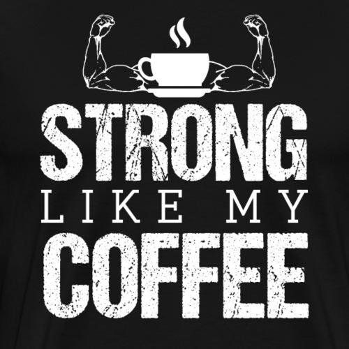 Strong Like My Coffee - Männer Premium T-Shirt