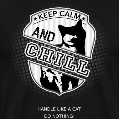 Keep calm and CHILL - handle like a cat - Männer Premium T-Shirt