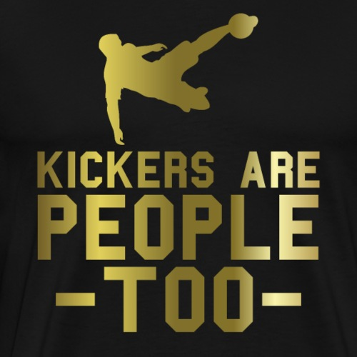Kicker sind auch Menschen | Fussball - Männer Premium T-Shirt