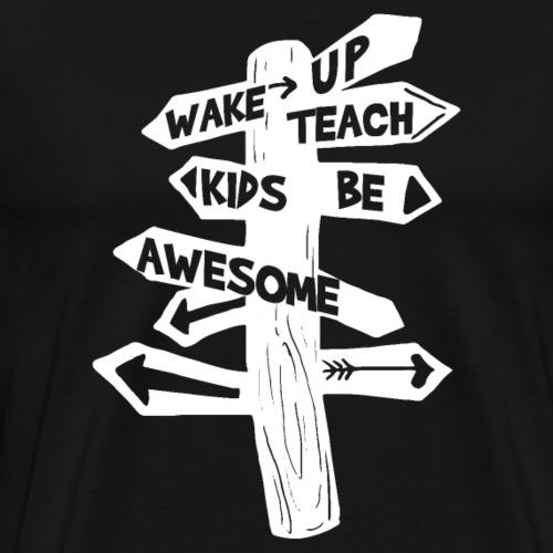 Wake Up Teach Kids Be Awesome - Männer Premium T-Shirt