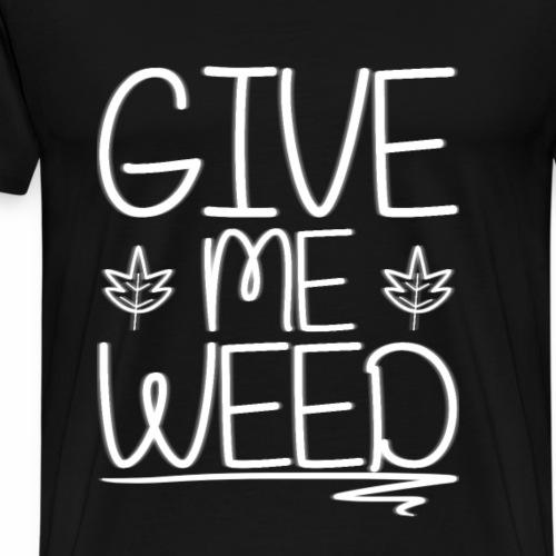 GIVE ME WEED !: Version 2 - Men's Premium T-Shirt