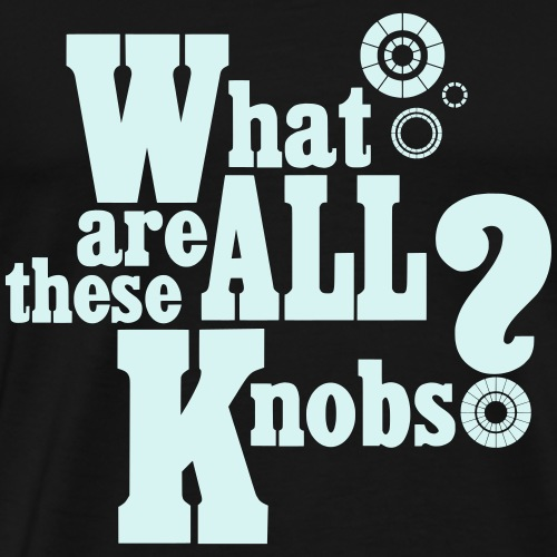 What Are All These Knobs - Men's Premium T-Shirt