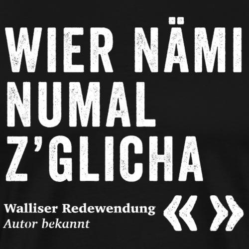 WIER NÄMI NUMAL Z'GLICHA - Männer Premium T-Shirt
