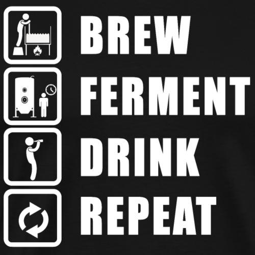 BREW, FERMENT, DRINK, REPEAT - Men's Premium T-Shirt