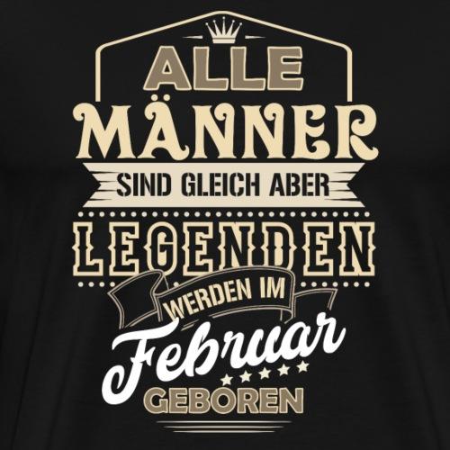 Legenden werden im Februar geboren! - Männer Premium T-Shirt