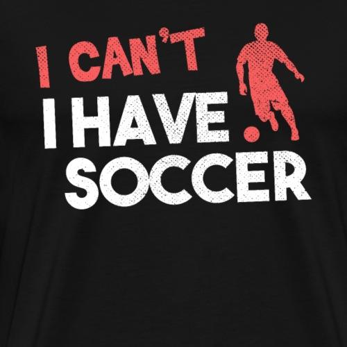 Ich kann nicht. Ich gehe Fussball spielen - Männer Premium T-Shirt