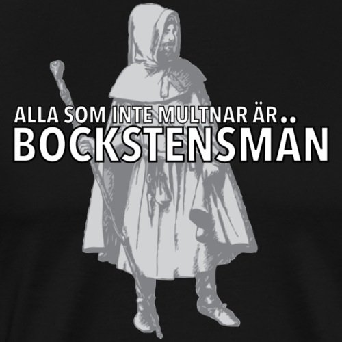 Alla som inte multnar är bockstensmän - Premium-T-shirt herr