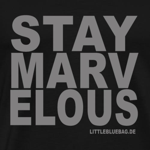 stay marvelous grau - Männer Premium T-Shirt