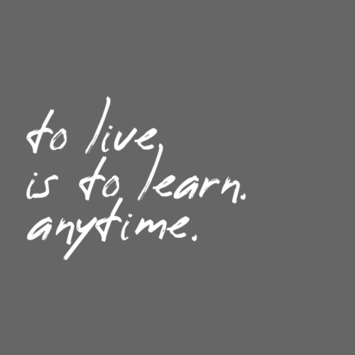 to live is to learn. anytime. - Männer Premium T-Shirt