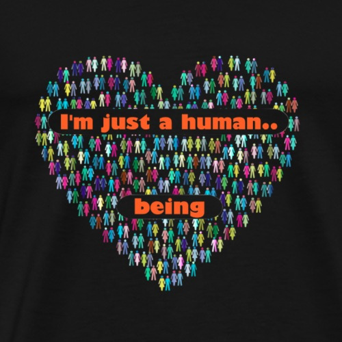 I'm just a human.. being - Men's Premium T-Shirt