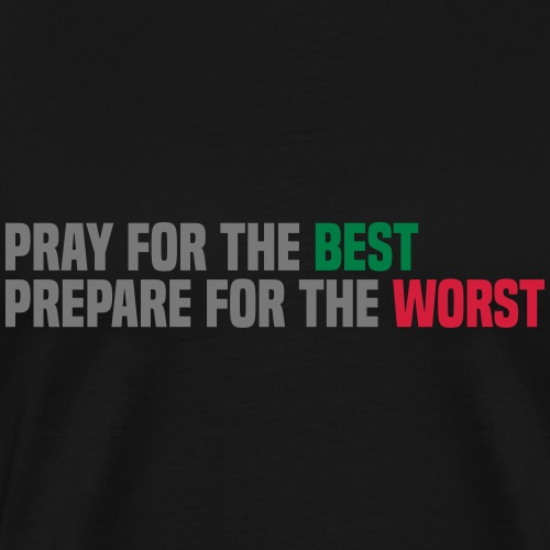 Pray for the best, prepare for the worst - Men's Premium T-Shirt