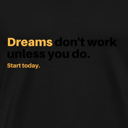 Dreams don t work unless you do - Premium T-skjorte for menn